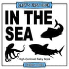 Baby's First Book: In The Sea: High-Contrast Black and White Baby Book ebook by Selena Dale