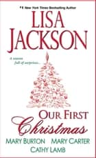 Our First Christmas ebook by Lisa Jackson, Mary Burton, Mary Carter,...