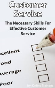 Customer Service Course: Necessary Skills For Effective Customer Service ebook by Online Trainees