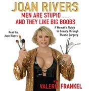 Men Are Stupid . . . And They Like Big Boobs - A Woman's Guide to Beauty Through Plastic Surgery audiobook by Joan Rivers