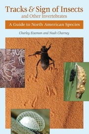 Tracks and Sign of Insects and Other Invertebrates: A Guide to North American Species ebook by Eiseman, Charley