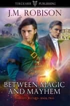 Between Magic and Mayhem ebook by