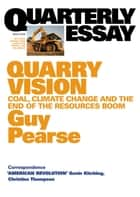 Quarterly Essay 33 Quarry Vision - Coal, Climate Change and the End of the Resources Boom ebook by Guy Pearse