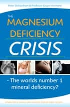The Magnesium Deficiency Crisis. Is this the Worlds Number One Mineral Deficiency? ebook by Peter Ochsenham,Prof. Jurgen Vormann