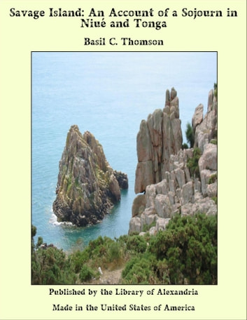Savage Island: An Account of a Sojourn in Niué and Tonga ebook by Basil C. Thomson