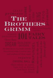 The Brothers Grimm: 101 Fairy Tales ebook by Jacob Grimm,Wilhelm Grimm,Margaret Hunt