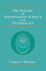 Dictionary of Information Science and Technology ebook by Carolyn Watters