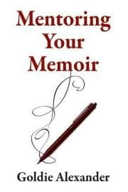 Mentoring Your Memoir ebook by Goldie Alexander