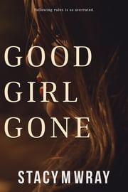 Good Girl Gone ebook by Stacy M Wray
