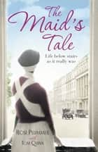 The Maid's Tale - A revealing memoir of life below stairs ebook by Rose Plummer, Tom Quinn