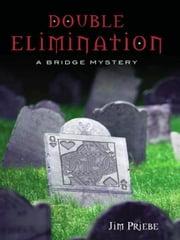 Double Elimination: A bridge mystery ebook by Jim Priebe