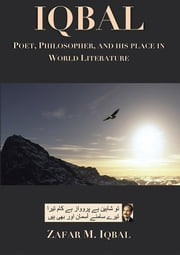 Iqbal: Poet, Philosopher, and His Place In World Literature ebook by Zafar M. Iqbal