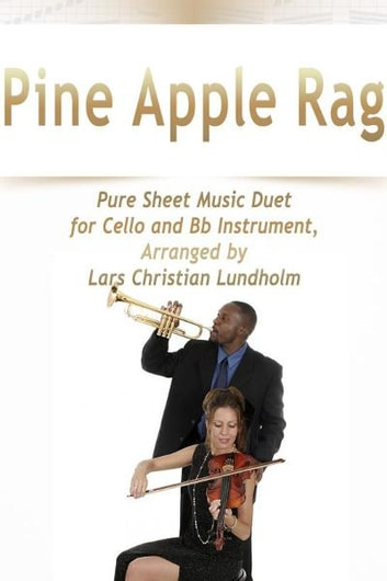Pine Apple Rag Pure Sheet Music Duet for Cello and Bb Instrument, Arranged by Lars Christian Lundholm ebook by Pure Sheet Music