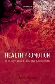 Health Promotion - Ideology, Discipline, and Specialism ebook by John Kemm