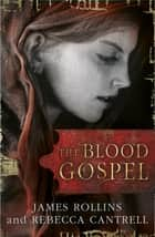 The Blood Gospel ebook by James Rollins, Rebecca Cantrell