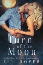 Turn of the Moon ebook by L.P. Dover