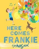 Here Comes Frankie! ebook by Tim Hopgood