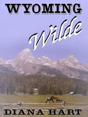 Wyoming Wilde, Wyoming Wilde Series, Vol. 3 ebook by Hart, Diana