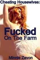 Cheating Housewives, Fucked On The Farm ebook by Minnie Zevon