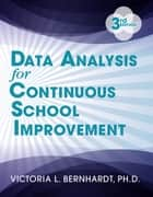 Data Analysis for Continuous School Improvement ebook by Victoria Bernhardt