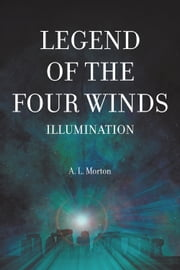 Legend of the Four Winds - Illumination ebook by A. L. Morton