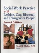 Social Work Practice with Lesbian, Gay, Bisexual, and Transgender People ebook by Gerald P. Mallon