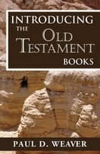 Introducing the Old Testament Books ebook by Paul D. Weaver