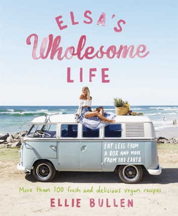 Elsa's Wholesome Life - Eat Less from a Box and More from the Earth ebook by Ellie Bullen