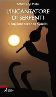 L' incantatore di serpenti. Il sapiente secondo Qoèlet ebook by Sebastiano Pinto