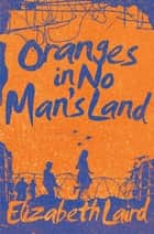 Oranges in No Man's Land ebook by Elizabeth Laird