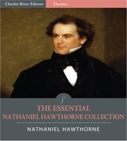 The Essential Collection of Nathaniel Hawthornes Works: The Scarlet Letter, The House of the Seven Gables and 4 Other Novels and 88 Short Stories (Illustrated Edition) ebook by Nathaniel Hawthorne
