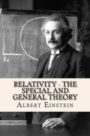 Relativity - The Special and General Theory ebook by Albert Einstein