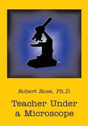 Teacher Under a Microscope ebook by Ph.D. Robert Rose