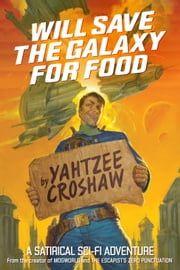 Will Save the Galaxy for Food ebook by Yahtzee Croshaw