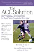 The ACL Solution ebook by Robert G. Marx, MD,Grethe Mykleburst, PT, PhD