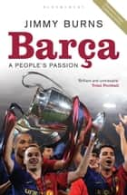Barca - A People's Passion (reissued) ebook by Jimmy Burns