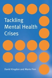 Tackling Mental Health Crises ebook by David Kingdon,Marie Finn
