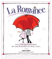 La Romance - Over 2,000 Questions about the Most Beautiful Love Story: Yours! ebook by Stephane Ribeiro,William Rodarmor