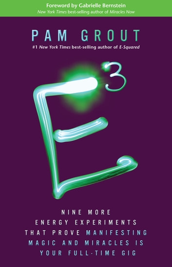 E-Cubed - Nine More Energy Experiments That Prove Manifesting Magic and Miracles Is Your Full-Time Gig ebook by Pam Grout