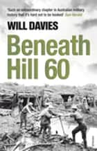 Beneath Hill 60 ebook by Will Davies
