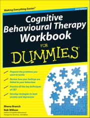 Cognitive Behavioural Therapy Workbook For Dummies ebook by Rhena Branch,Rob Willson
