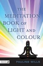 The Meditation Book of Light and Colour ebook by Pauline Wills