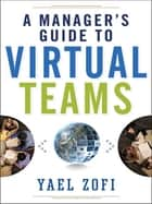 A Manager's Guide to Virtual Teams ebook by Yael ZOFI