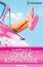 Le meilleur de la comédie romantique - 3 romans Harlequin ebook by Jeannie Watt, Carly Phillips, Pamela Britton