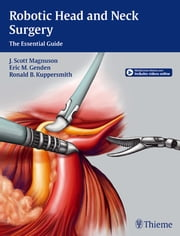 Robotic Head and Neck Surgery - The Essential Guide ebook by Jeffery Magnuson,Eric Genden,Ron Kuppersmith