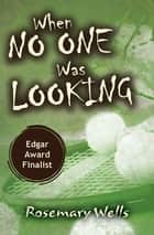 When No One Was Looking ebook by Rosemary Wells