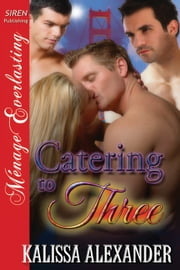 Catering to Three ebook by Kalissa Alexander