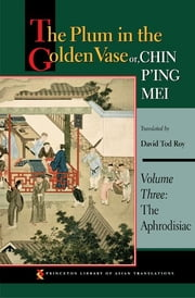 The Plum in the Golden Vase or, Chin P'ing Mei - Volume Three: The Aphrodisiac ebook by David Tod Roy