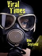 Viral Times ebook by Ron Seybold