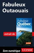 Fabuleux Outaouais ebook by Collectif Ulysse